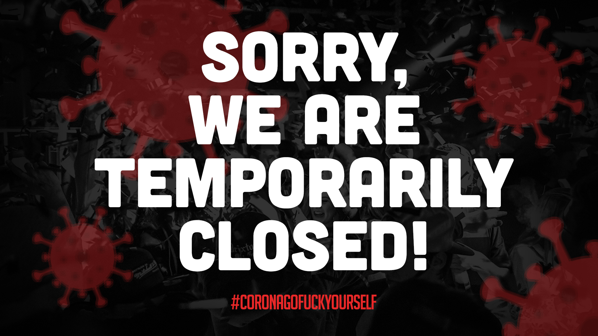 SORRY, WE ARE TEMPORARILY CLOSED!
